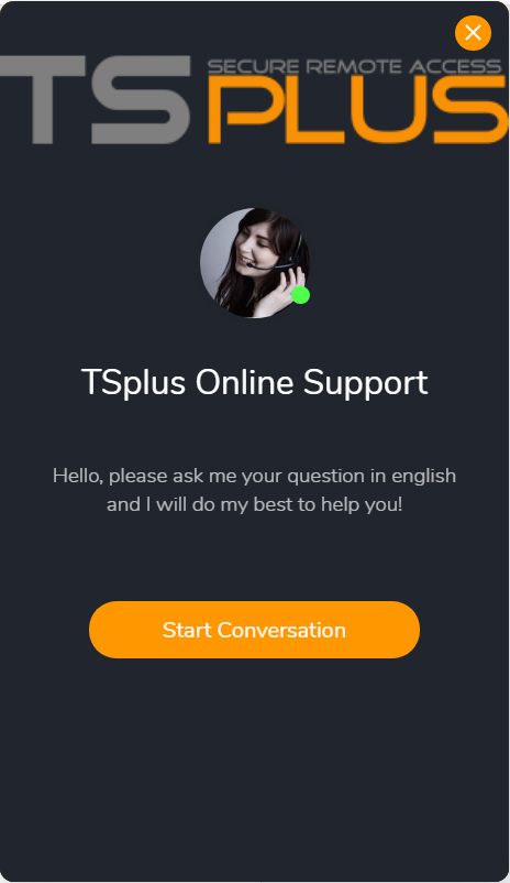 "Click on ""Chat with us"" button displayed on the right bottom of TSplus' website!"