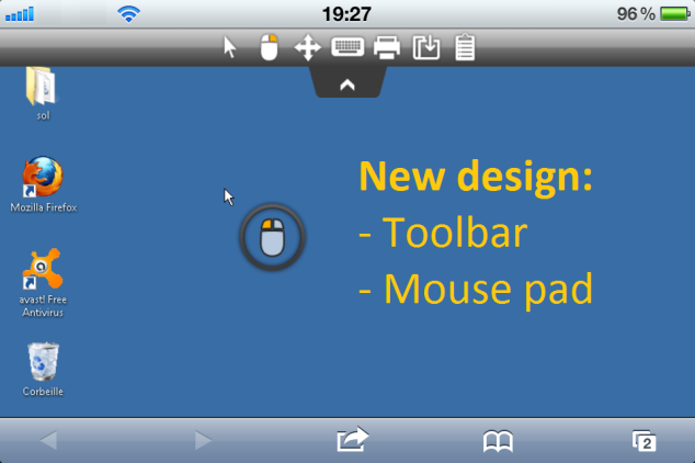 The HTML5 user experience has been greatly enhanced with TSplus 6.10. Its new toolbar and the smart mouse pad makes it unique and so easy to use.